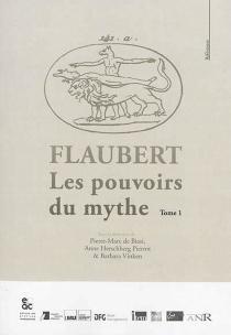 Flaubert : les pouvoirs du mythe -