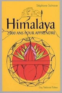 Himalaya, deux mille ans pour apprendre - StéphaneSalnave
