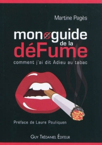 Mon guide de la défume : comment j'ai dit adieu au tabac - MartinePagès