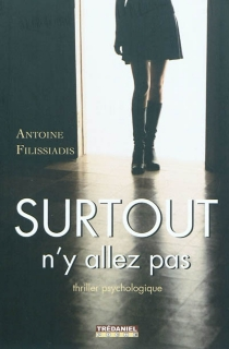 Surtout n'y allez pas : thriller psychologique - AntoineFilissiadis