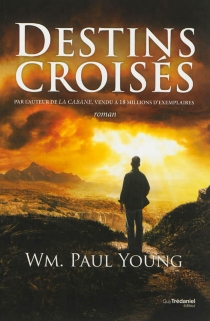Destins croisés - William Paul Young