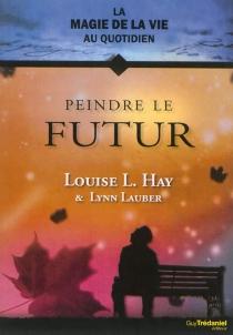 Peindre le futur - Louise L.Hay