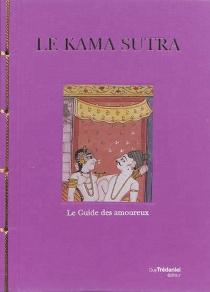 Le Kama sutra : le guide des amoureux - Vâtsyâyana