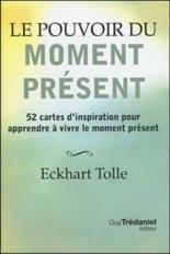 Le pouvoir du moment présent : 52 cartes d'inspiration pour apprendre à vivre le moment présent - EckhartTolle