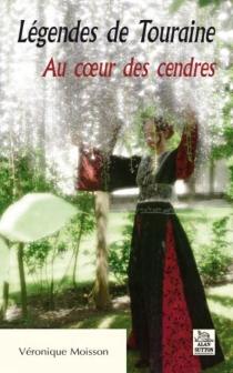 Légendes de Touraine : au coeur des cendres - VéroniqueMoisson