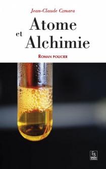 Atome et alchimie - Jean-ClaudeCzmara