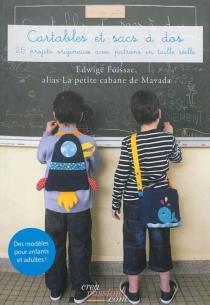 Cartables et sacs à dos : créations à coudre pour filles et garçons de 2 à 10 ans : 20 créations avec patrons en taille réelle - EdwigeFoissac