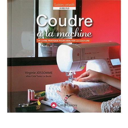 coudre la machine un livre pratique pour d buter la. Black Bedroom Furniture Sets. Home Design Ideas