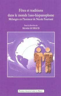 Fêtes et traditions dans le monde luso-hispanophone : mélanges en l'honneur de Nicole Fourtané -