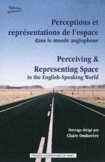 Perceiving et representing space in the English-speaking world| Perceptions et représentations de l'espace dans le monde anglophone -