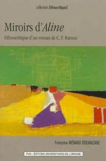 Miroirs d'Aline : ethnocritique d'un roman de C.F. Ramuz - FrançoiseMénand Doumazane