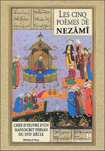 Les cinq poèmes de Nezami : chef-d'oeuvre persan du XVIIe siècle - FrancisRichard