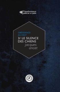 Le silence des chiens| Précédé de Parler la douleur - JacquesAncet