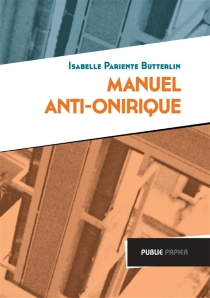 Manuel anti-onirique - Isabelle Pariente-Butterlin