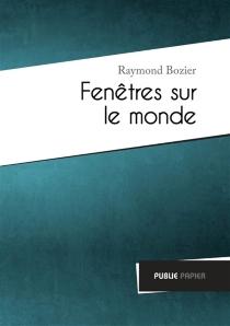 Fenêtres sur le monde - RaymondBozier