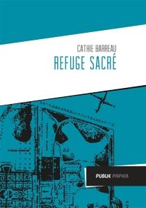 Refuge sacré : carnets de voyages de Nantes à Ville-Evrard, hôpital psychiatrique en Seine-Saint-Denis : résidence d'écrivain 2009 et 2010 - CathieBarreau