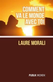Comment va le monde avec toi - LaureMorali