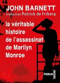 La véritable histoire de l'assassinat de Marilyn Monroe - JohnBarnett