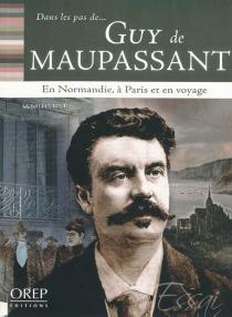 Maupassant : en Normandie, à Paris et en voyage - MichelLécureur
