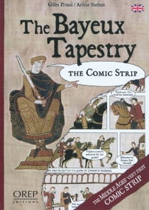 The Bayeux tapestry, the comic strip : the Middle Ages very first comic strip - Gilles Pivard