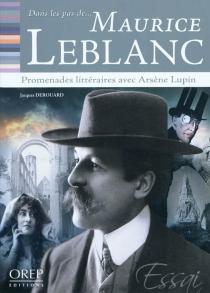 Dans les pas de... Maurice Leblanc : promenades littéraires avec Arsène Lupin - JacquesDerouard