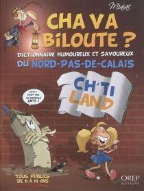 Cha va biloute ? : dictionnaire humoureux et savoureux du Nord-Pas-de-Calais - Minias