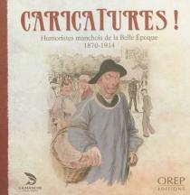 Caricatures ! : humoristes manchois de la Belle Epoque : 1870-1914 -
