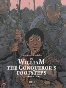 In William the Conqueror's footsteps : Hastings 1066 - Emmanuel Cerisier