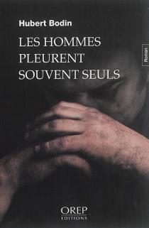 Les hommes pleurent souvent seuls - HubertBodin