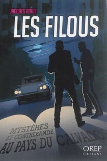 Les filous : mystères et contrebande au pays du calvados - JacquesRouil