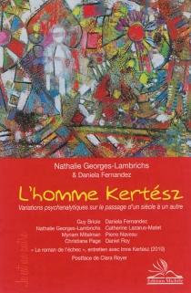 L'homme Kertész : variations psychanalytiques sur le passage d'un siècle à un autre -