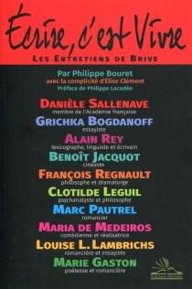 Ecrire, c'est vivre : les entretiens de Brive - PhilippeBouret