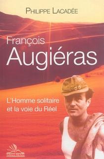 François Augiéras : l'homme solitaire et la voie du réel - PhilippeLacadée