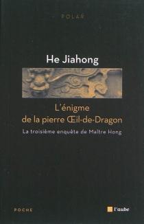 L'énigme de la pierre Oeil-de-Dragon - JiahongHe