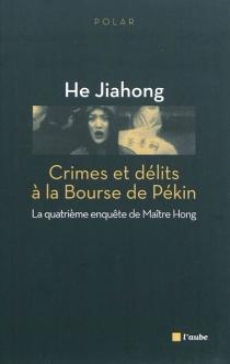 Crimes et délits à la Bourse de Pékin : la quatrième enquête de maître Hong - JiahongHe