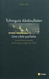 Une cible parfaite : la première enquête de Drongo, ex-agent du KGB - TchinguizAbdoullaïev