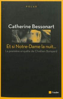 Et si Notre-Dame la nuit - CatherineBessonart