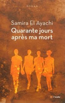 Quarante jours après ma mort - Samira el-Ayachi
