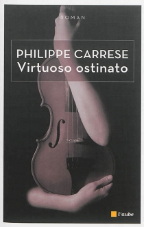 Le virtuose obstiné| Virtuoso ostinato - Philippe Carrese