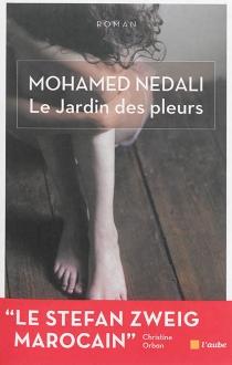 Le jardin des pleurs : inspiré d'une histoire vraie - MohamedNedali