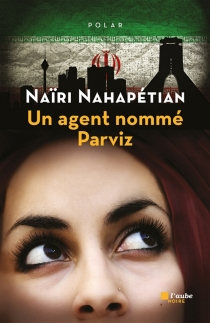 Un agent nommé Parviz - NaïriNahapétian