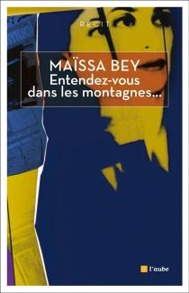 Entendez-vous dans les montagnes... : récit - MaïssaBey