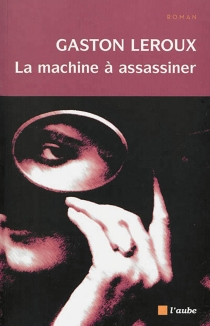 La machine à assassiner - Gaston Leroux