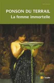 La femme immortelle - Pierre Alexis dePonson du Terrail