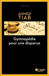 Gymnopédie pour une disparue - AhmedTiab