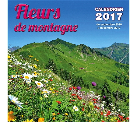 fleurs de montagne calendrier 2017 de septembre 2016 d cembre 2017 autres sciences. Black Bedroom Furniture Sets. Home Design Ideas