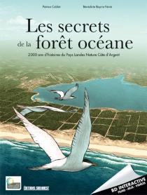 Les secrets de la forêt océane : 2.000 ans d'histoires du pays Landes Nature Côte d'Argent - BénédicteBoyrie-Fénié