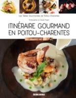 Itinéraire gourmand en Poitou-Charentes : 30 recettes terre et mer - Les Tables gourmandes de Poitou-Charentes