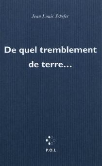 De quel tremblement de terre... - Jean-LouisSchefer