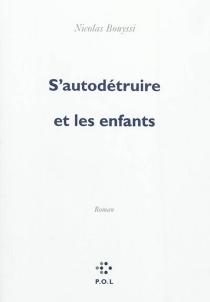 S'autodétruire et les enfants - NicolasBouyssi